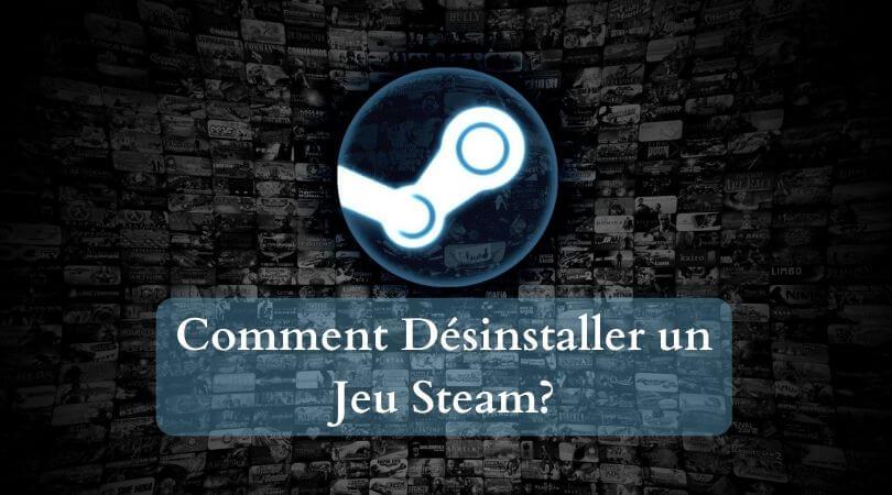 Comment désinstaller Steam Games