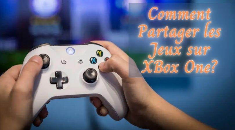 Comment partager les jeux sur xbox one