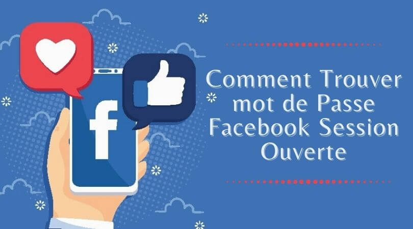 Comment Trouver mot de Passe Facebook Session Ouverte