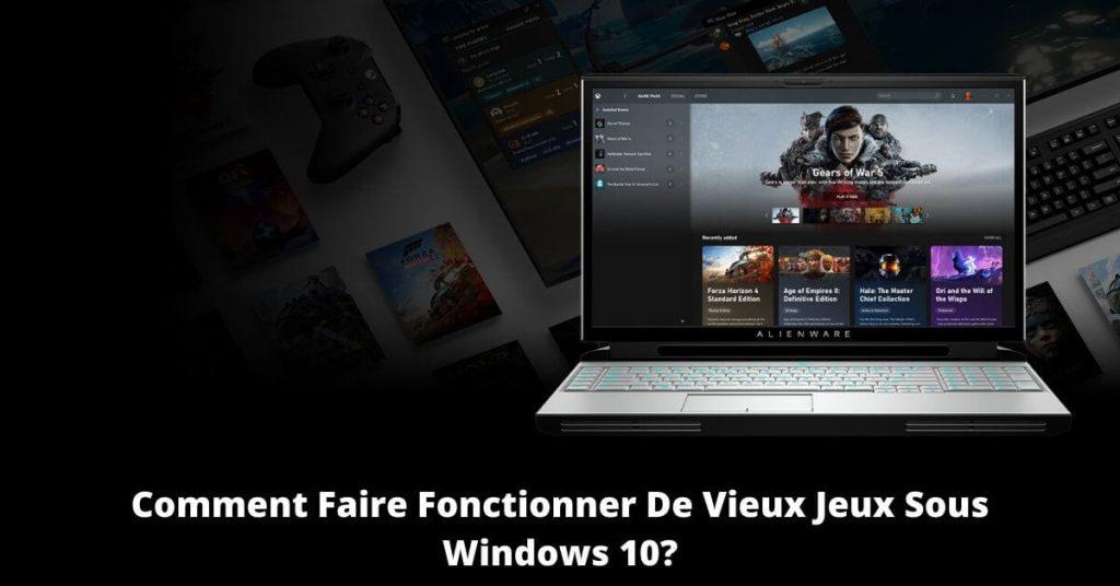 Comment Faire Fonctionner De Vieux Jeux Sous Windows 10_