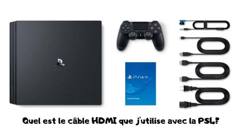 Quel est le câble HDMI que j'utilise avec la PS4_