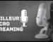 meilleur micro streaming